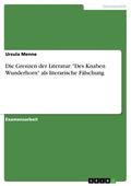 """Die Grenzen der Literatur: """"Des Knaben Wunderhorn"""" als literarische Fälschung"""