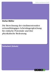 Die Berechnung der eindimensionalen zeitunabhängigen Schrödingergleichung für einfache Potentiale und ihre physikalische
