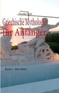 Griechische Mythologie für Anfänger: Die Götter; Bd.1