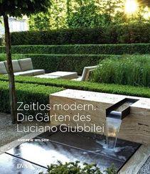 Zeitlos modern. Die Gärten des Luciano Giubbilei