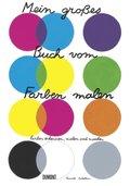 Mein großes Buch vom Farben malen