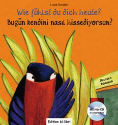 Wie fühlst du dich heute?, Deutsch-Türkisch, m. Audio-CD - Bugün kendini nasil hissediyorsun?