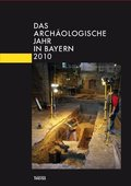 Das archäologische Jahr in Bayern 2010