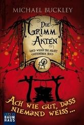Die Grimm Akten - Ach wie gut, dass niemand weiß . . .