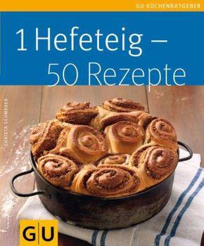 1 Hefeteig - 50 Rezepte