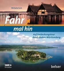 Fahr mal hin - Auf Entdeckungstour durch Baden-Württemberg