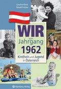 Wir vom Jahrgang 1962 - Kindheit und Jugend in Österreich