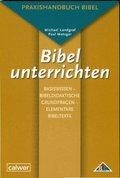 Bibel unterrichten, Basiswissen - Bibeldidaktische Grundfragen - Elementare Bibeltexte