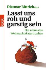 Lasst uns roh und garstig sein - Die schönsten Weihnachtskatastrophen