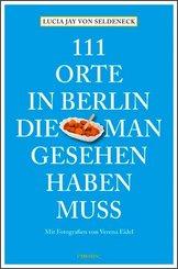 111 Orte in Berlin, die man gesehen haben muss - Bd.1