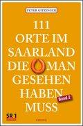111 Orte im Saarland, die man gesehen haben muss - Bd.2