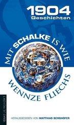 1904 Geschichten; Mit Schalke is wie wennze fliechs; Bd.I