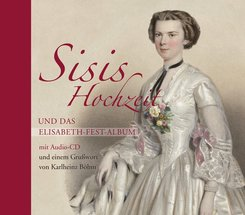 Sisis Hochzeit und das Elisabeth-Fest-Album, m. Audio-CD