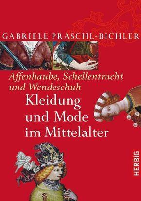 Affenhaube, Schellentracht und Wendeschuh. Kleidung und Mode im Mittelalter
