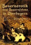 Bauernerotik und Bauernfehme in Oberbayern