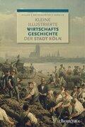 Kleine illustrierte Wirtschaftsgeschichte der Stadt Köln