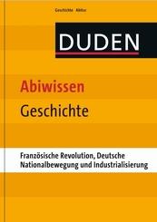 Duden - Abiwissen Geschichte: Französische Revolution, Deutsche Nationalbewegung und Industrialisierung