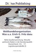 Welthandelsorganisation. Was u.a. Erich G. Fritz dazu sagt