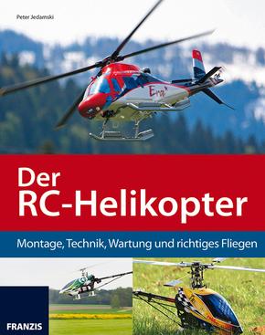 Der RC-Helikopter - Montage, Technik, Wartung und richtiges Fliegen