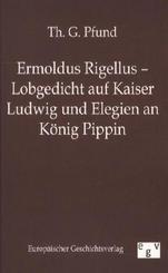 Ermoldus Rigellus - Lobgedicht auf Kaiser Ludwig und Elegien an König Pippin