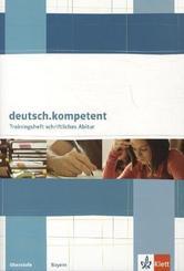 deutsch.kompetent: Trainingsheft schriftliches Abitur für Bayern