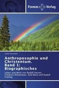 Anthroposophie und Christentum. Band 1: Biographisches