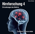 Hirnforschung, Audio-CDs: Erkrankungen des Gehirns; Tl.4
