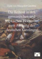 Die Reiterei in den germanischen und fränkischen Heeren bis zum Ausgang der deutschen Karolinger
