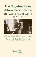Das Tagebuch des Adam Czerniaków. Im Warschauer Getto 1939-1942