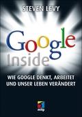 Google Inside - Wie Google denkt, arbeitet und unser Leben verändert