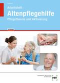 Altenpflegehilfe, Pflegetheorie und Aktivierung, Arbeitsheft Lehrerausgabe