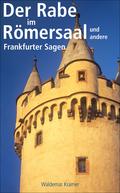 Der Rabe im Römersaal und andere Frankfurter Sagen