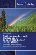 Anthroposophie und Christentum. Band 2: Die Lehren im Vergleich