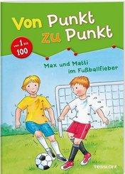 Von Punkt zu Punkt; von 1 bis 100, Max und Matti im Fußballfieber