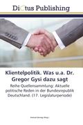 Klientelpolitik. Was u.a. Dr. Gregor Gysi dazu sagt