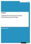 Antikensehnsucht: Johann Joachim Winckelmann und die Folge