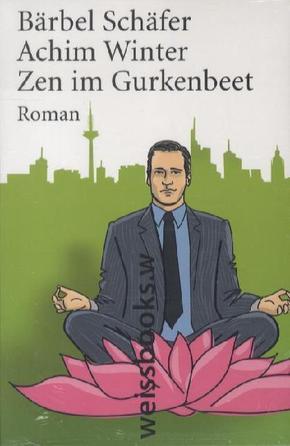Zen im Gurkenbeet; Roman; Deutsch