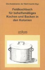 Feldkochbuch für behelfsmäßiges Kochen und Backen in den Kolonien