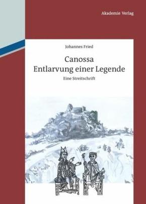Canossa. Entlarvung einer Legende