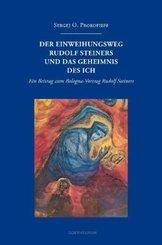 Der Einweihungsweg Rudolf Steiners und das Geheimnis des Ich