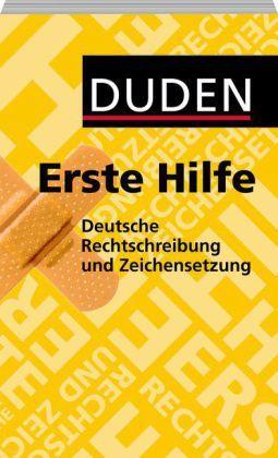 Duden - Erste Hilfe deutsche Rechtschreibung und Zeichensetzung