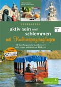 Aktiv sein und schlemmen, Oberbayern: aktiv sein und schlemmen mit Kulturspaziergängen, 3 Teile; Bd.3
