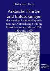Arktische Fahrten und Entdeckungen der zweiten Grinnell-Expedition zur Aufsuchung Sir John Franklins in den Jahren 1853,
