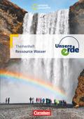 Unsere Erde, Themenhefte: Ressource Wasser; Bd.1