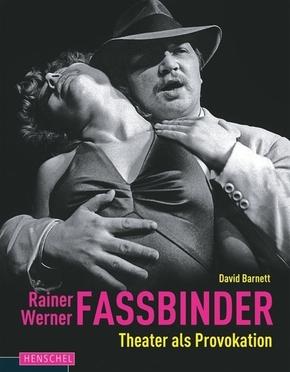 Rainer Werner Fassbinder - Theater als Provokation
