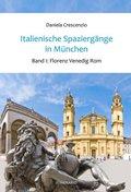 Italienische Spaziergänge in München: Florenz, Venedig, Rom; Bd.1