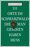 111 Orte im Schwarzwald, die man gesehen haben muss