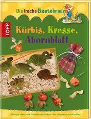 Die freche Bastelmaus. Kürbis, Kresse, Ahornblatt