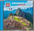 Versunkene Städte / Die Sieben Weltwunder, Audio-CD - Was ist was Hörspiele