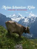 Meine Schweizer Kühe - My Swiss Cows - Mes Vaches Suisses